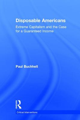Disposable Americans: Extreme Capitalism and the Case for a Guaranteed Income (Critical Interventions) Cover Image