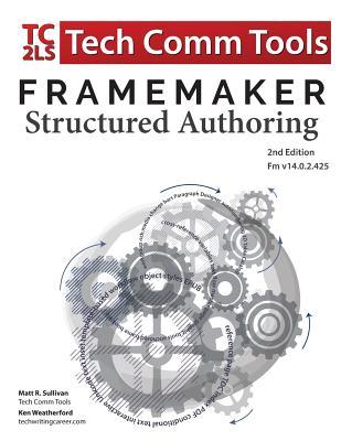 FrameMaker Structured Authoring Workbook (2017 Edition): Updated for FrameMaker 2017 Release, Second Edition (Structured FrameMaker Training #1) Cover Image