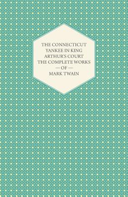 The Connecticut Yankee in King Arthur's Court - The Complete Works of Mark Twain Cover Image
