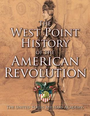 The West Point History of the American Revolution (West Point History of Warfare #4) Cover Image