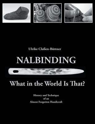Nalbinding - What in the World Is That?: History and Technique of an Almost Forgotten Handicraft Cover Image