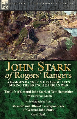 John Stark of Rogers' Rangers: a Famous Ranger and His Associates During the French & Indian War: The Life of General John Stark of New Hampshire by Cover Image