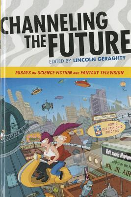 Channeling the Future: Essays on Science Fiction and Fantasy Television Cover Image