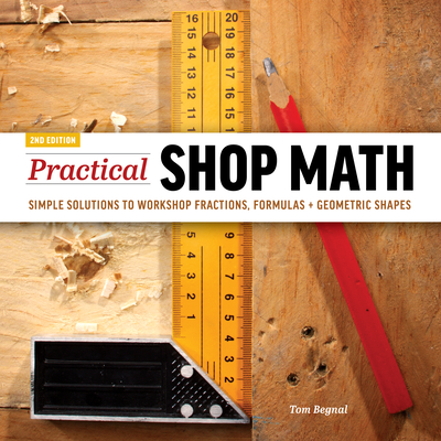 Practical Shop Math: Simple Solutions to Workshop Fractions, Formulas + Geometric Shapes Cover Image