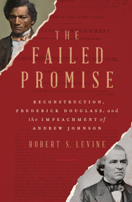 The Failed Promise: Reconstruction, Frederick Douglass, and the Impeachment of Andrew Johnson Cover Image
