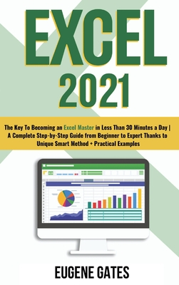 Excel 2021: The Key To Becoming an Excel Master in Less Than 30 Minutes a Day A Complete Step-by-Step Guide from Beginner to Exper Cover Image