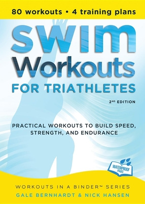 Swim Workouts for Triathletes: Practical Workouts to Build Speed, Strength, and Endurance (Workouts in a Binder) Cover Image