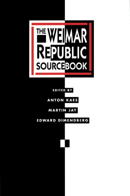 The Weimar Republic Sourcebook (Weimar and Now: German Cultural Criticism #3) Cover Image