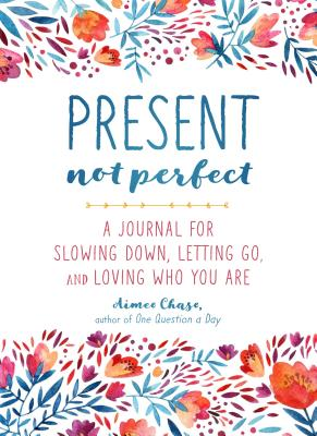 Present, Not Perfect: A Journal for Slowing Down, Letting Go, and Loving Who You Are Cover Image