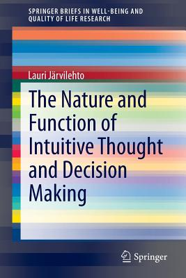 The Nature and Function of Intuitive Thought and Decision Making (Springerbriefs in Well-Being and Quality of Life Research) Cover Image