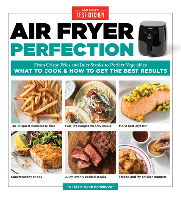 Air Fryer Perfection: From Crispy Fries and Juicy Steaks to Perfect Vegetables, What to Cook & How to  Get the Best Results Cover Image