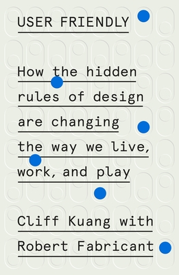 User Friendly: How the Hidden Rules of Design Are Changing the Way We Live, Work, and Play Cover Image