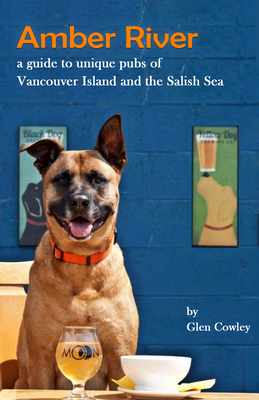 Amber River: a guidebook to unique pubs of Vancouver Island and the Salish Sea Cover Image