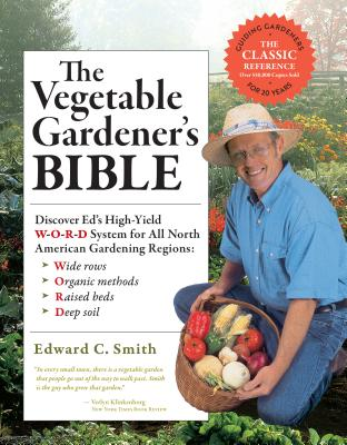 The Vegetable Gardener's Bible, 2nd Edition: Discover Ed's High-Yield W-O-R-D System for All North American Gardening Regions: Wide Rows, Organic Methods, Raised Beds, Deep Soil Cover Image