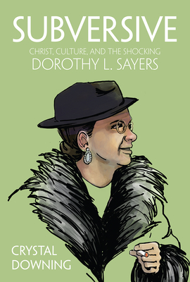 Subversive: Christ, Culture, and the Shocking Dorothy L. Sayers Cover Image