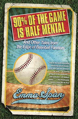 90% of the Game Is Half Mental: And Other Tales from the Edge of Baseball Fandom Cover Image