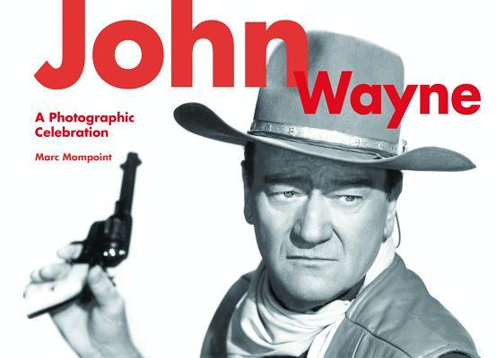 John Wayne: A Photographic Celebration Cover Image