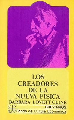 Los Creadores de la Nueva Fisica: Los Fisicos y la Teoria Cuantica (Breviarios #134) Cover Image