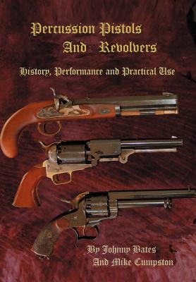 Percussion Pistols and Revolvers: History, Performance and Practical Use Cover Image