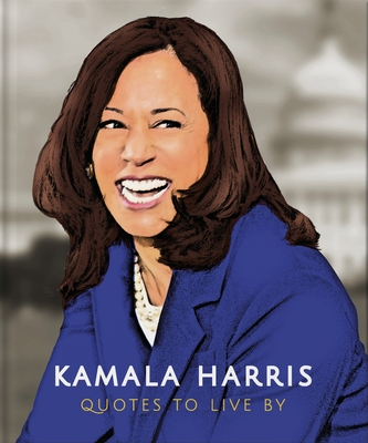 Kamala Harris: Quotes to Live by (Little Book Of...) Cover Image