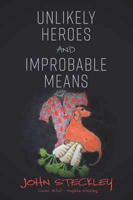Unlikely Heroes and Improbable Means: a collection of stories both short and unexpected Cover Image