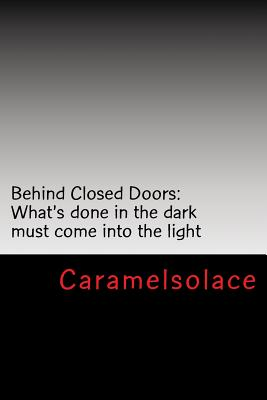 Behind Closed Doors: What's done in the dark must come into the light Cover Image