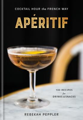 Apéritif: Cocktail Hour the French Way: A Recipe Book Cover Image
