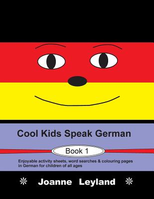 Cool Kids Speak German - Book 1: Enjoyable activity sheets, word searches & colouring pages in German for children of all ages Cover Image