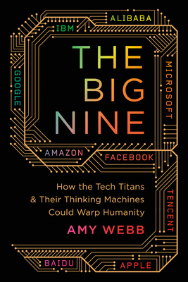 The Big Nine: How the Tech Titans and Their Thinking Machines Could Warp Humanity Cover Image