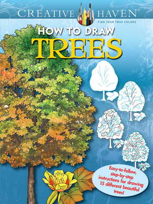 Creative Haven How to Draw Trees Coloring Book: Easy-To-Follow, Step-By-Step Instructions for Drawing 15 Different Beautiful Trees (Creative Haven Coloring Books) Cover Image