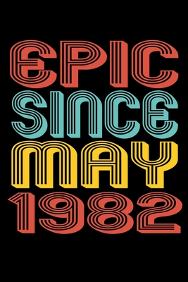 Epic Since May 1982: Perfect Birthday Gift for 38 Year Old Men and Women Cover Image