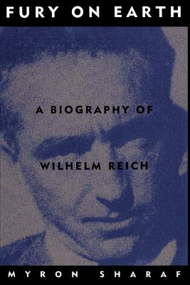 Fury On Earth: A Biography Of Wilhelm Reich Cover Image