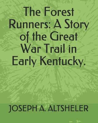 The Forest Runners: A Story of the Great War Trail in Early Kentucky. Cover Image