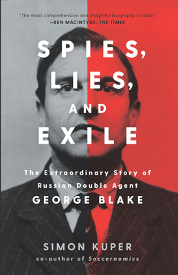 Spies, Lies, and Exile: The Extraordinary Story of Russian Double Agent George Blake Cover Image