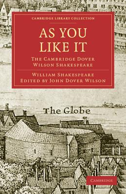 As You Like It: The Cambridge Dover Wilson Shakespeare (Cambridge Library Collection: Literary Studies) Cover Image
