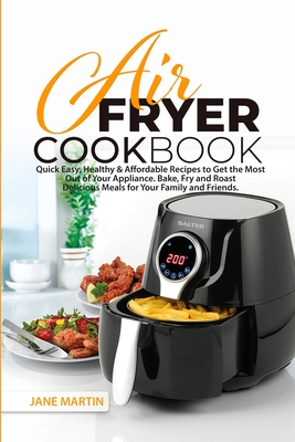 Air Fryer Cookbook: Quick, Easy, Healthy, and Affordable Recipes to Get the Most Out of Your Appliance. Bake, Fry, and Roast Delicious Mea Cover Image