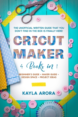 Cricut Maker: 4 BOOKS in 1 - Beginner's guide + Maker Guide + Design Space + Project Ideas. The Unofficial Written Guide That You Do Cover Image