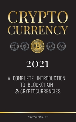 Cryptocurrency - 2021: A Complete Introduction to Blockchain & Cryptocurrencies: (Bitcoin, Litecoin, Ethereum, Cardano, Polkadot, Bitcoin Cas (Finance) Cover Image