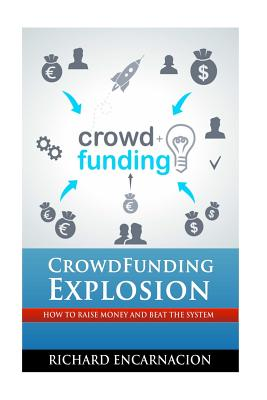 Crowdfunding Explosion: How to raise money and beat the system. Cover Image