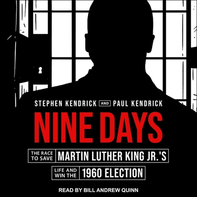 Nine Days Lib/E: The Race to Save Martin Luther King Jr.'s Life and Win the 1960 Election Cover Image