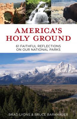 America's Holy Ground: 60 Faithful Reflections on Our National Parks Cover Image