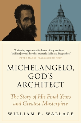 Michelangelo, God's Architect: The Story of His Final Years and Greatest Masterpiece Cover Image
