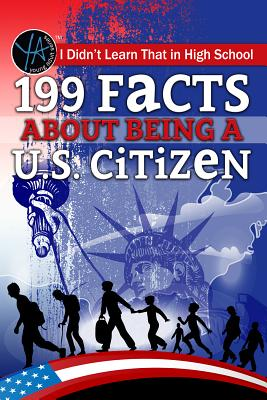 I Didn't Learn That in High School: 199 Facts about Being A U.S. Citizen Cover Image