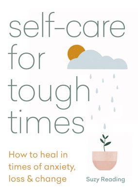 Self-care for Tough Times: How to heal in times of anxiety, loss & change Cover Image