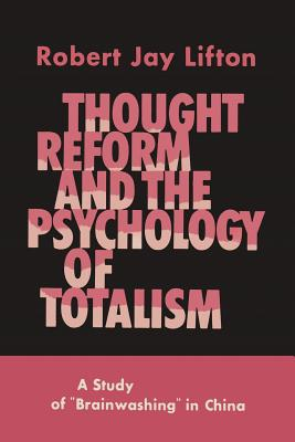 Thought Reform and the Psychology of Totalism: A Study of Brainwashing in China Cover Image