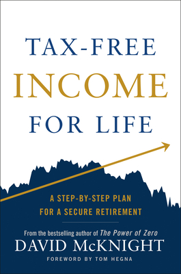 Tax-Free Income for Life: A Step-by-Step Plan for a Secure Retirement Cover Image