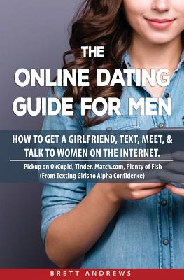 The Online Dating Guide for Men: How to Get a Girlfriend, Text, Meet, & Talk to Women on the Internet. Cover Image