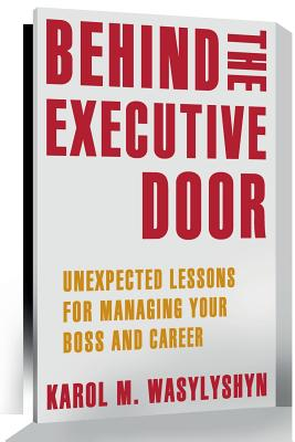 Behind the Executive Door: Unexpected Lessons for Managing Your Boss and Career Cover Image