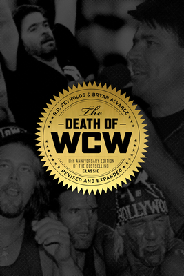 The Death of WCW: 10th Anniversary Edition of the Bestselling Classic -- Revised and Expanded Cover Image