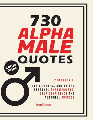 730 Alpha Male Quotes: Men & Fitness Quotes for Personal Empowerment, Self Confidence and Personal Success Cover Image